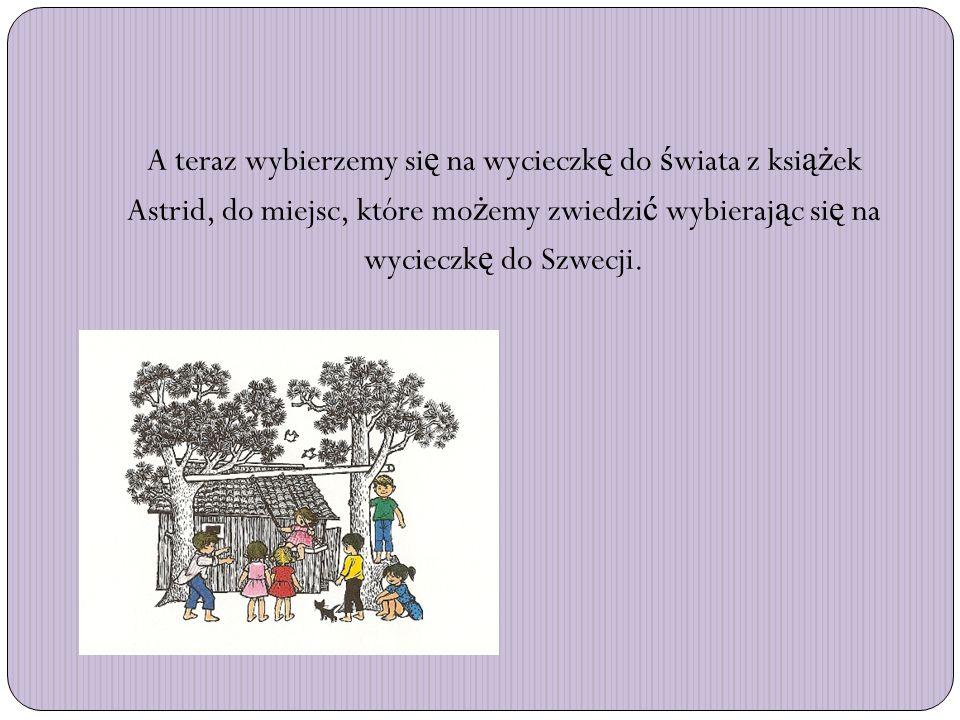 A teraz wybierzemy si ę na wycieczk ę do ś wiata z ksi ąż ek Astrid, do miejsc, które mo ż emy zwiedzi ć wybieraj ą c si ę na wycieczk ę do Szwecji.