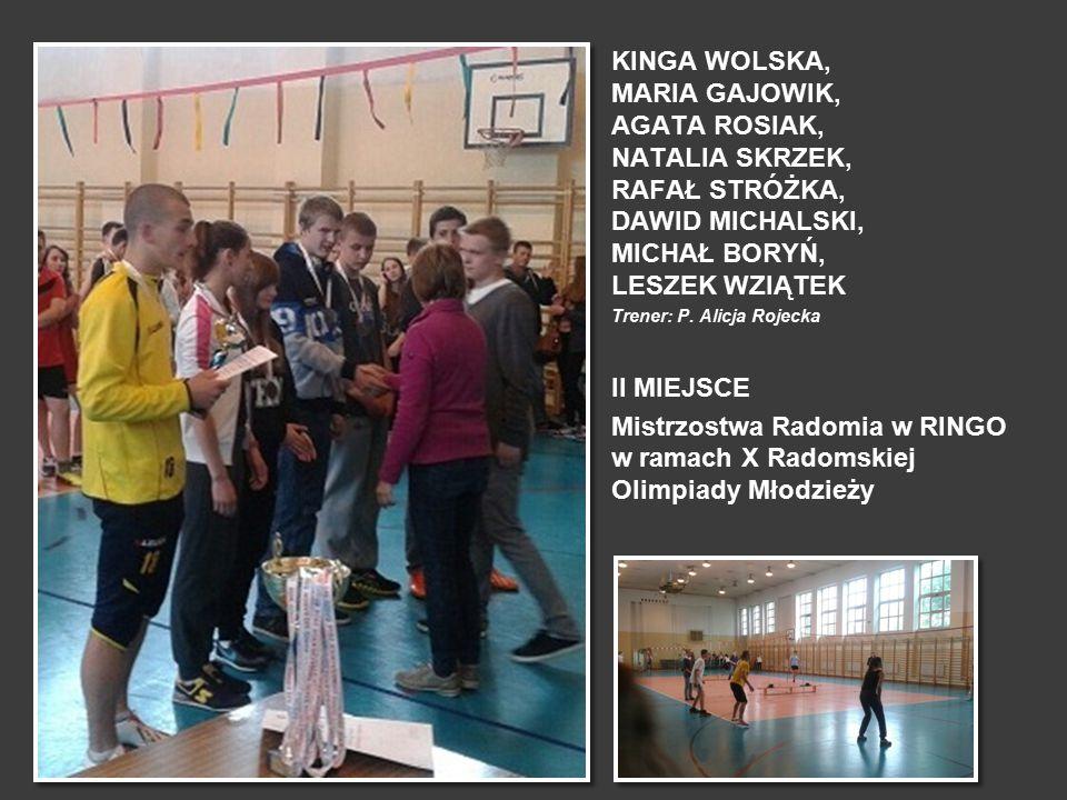 KINGA WOLSKA, MARIA GAJOWIK, AGATA ROSIAK, NATALIA SKRZEK, RAFAŁ STRÓŻKA, DAWID MICHALSKI, MICHAŁ BORYŃ, LESZEK WZIĄTEK Trener: P. Alicja Rojecka II M