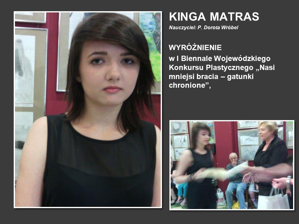 """KINGA MATRAS Nauczyciel: P. Dorota Wróbel WYRÓŻNIENIE w I Biennale Wojewódzkiego Konkursu Plastycznego """"Nasi mniejsi bracia – gatunki chronione"""","""