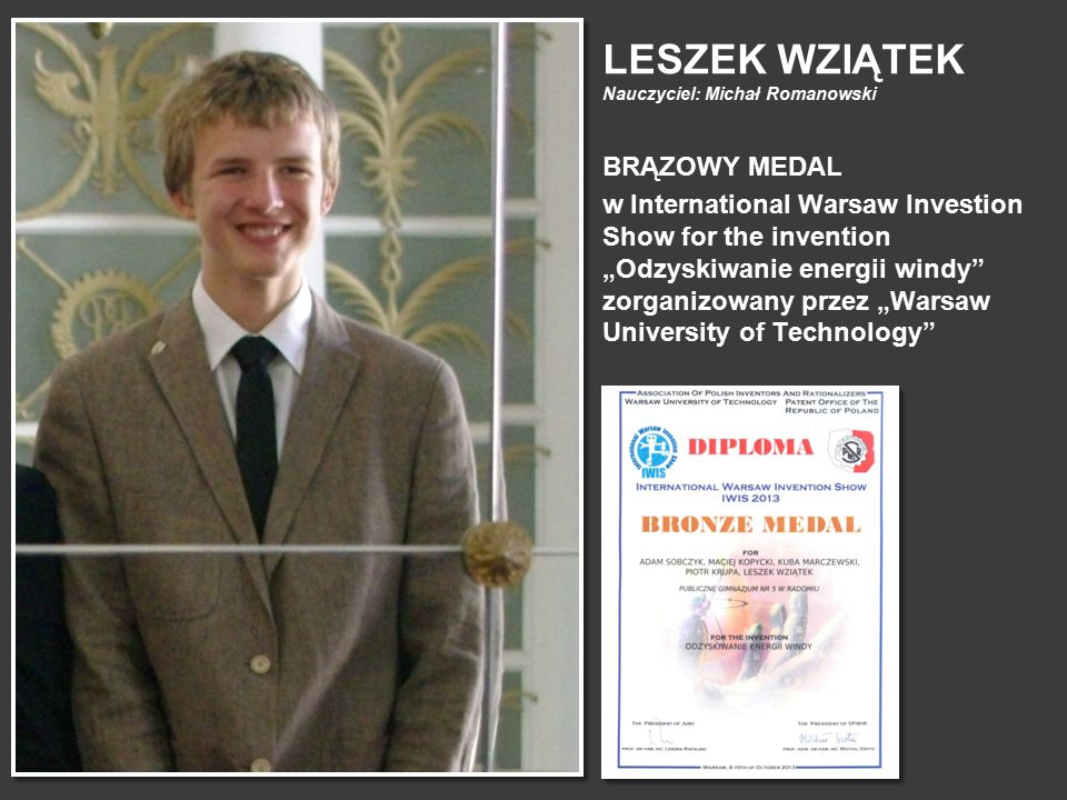 """LESZEK WZIĄTEK Nauczyciel: Michał Romanowski BRĄZOWY MEDAL w International Warsaw Investion Show for the invention """"Odzyskiwanie energii windy"""" zorgan"""
