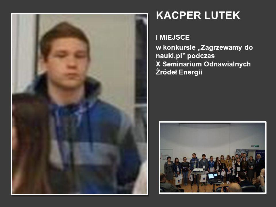 """KACPER LUTEK I MIEJSCE w konkursie """"Zagrzewamy do nauki.pl"""" podczas X Seminarium Odnawialnych Źródeł Energii"""