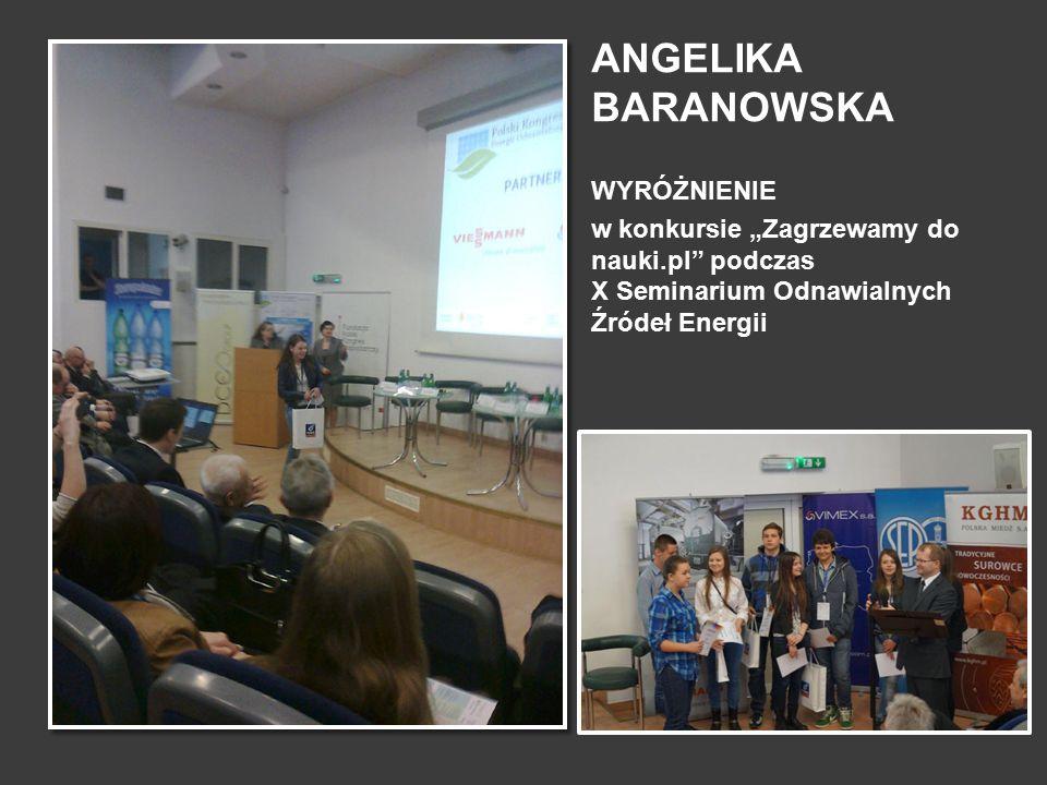 """ANGELIKA BARANOWSKA WYRÓŻNIENIE w konkursie """"Zagrzewamy do nauki.pl"""" podczas X Seminarium Odnawialnych Źródeł Energii"""