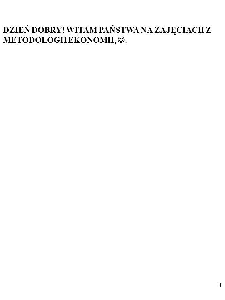 1 DZIEŃ DOBRY! WITAM PAŃSTWA NA ZAJĘCIACH Z METODOLOGII EKONOMII,.