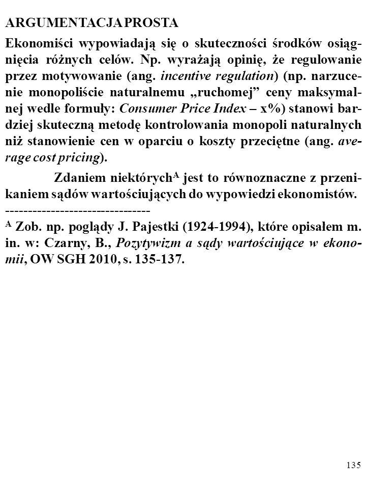 134 Dodam, że w przypadku nieinstrumentalnych SW mamy do czynienia z opisywanym jeszcze przez Miltona Friedmana w słynnym artykule On the Methodology of Positive Economics z 1953 roku a potem np.