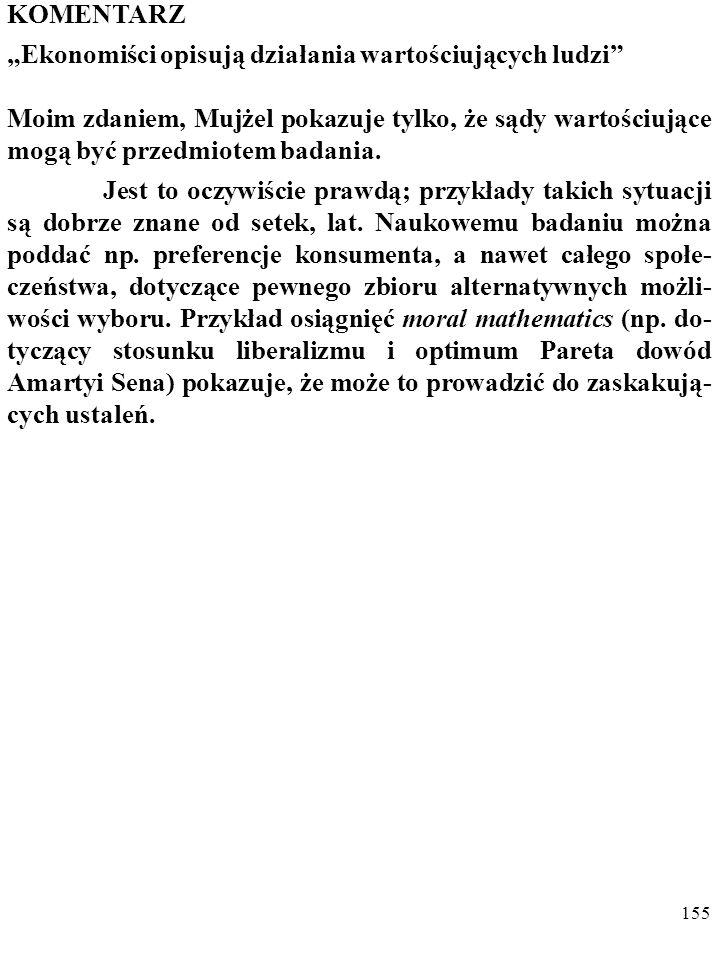 154 Dodam, że w przypadku nieinstrumentalnych SW mamy do czynienia z opisywanym jeszcze przez Miltona Friedmana w słynnym artykule On the Methodology of Positive Economics z 1953 roku a potem np.