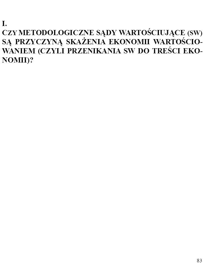 82 Wielu ekonomistów i metodologow nauki twierdzi, że – sądy wartościujące nieuchronnie przenikają do wypowiedzi ekono- mistów o gospodarce.