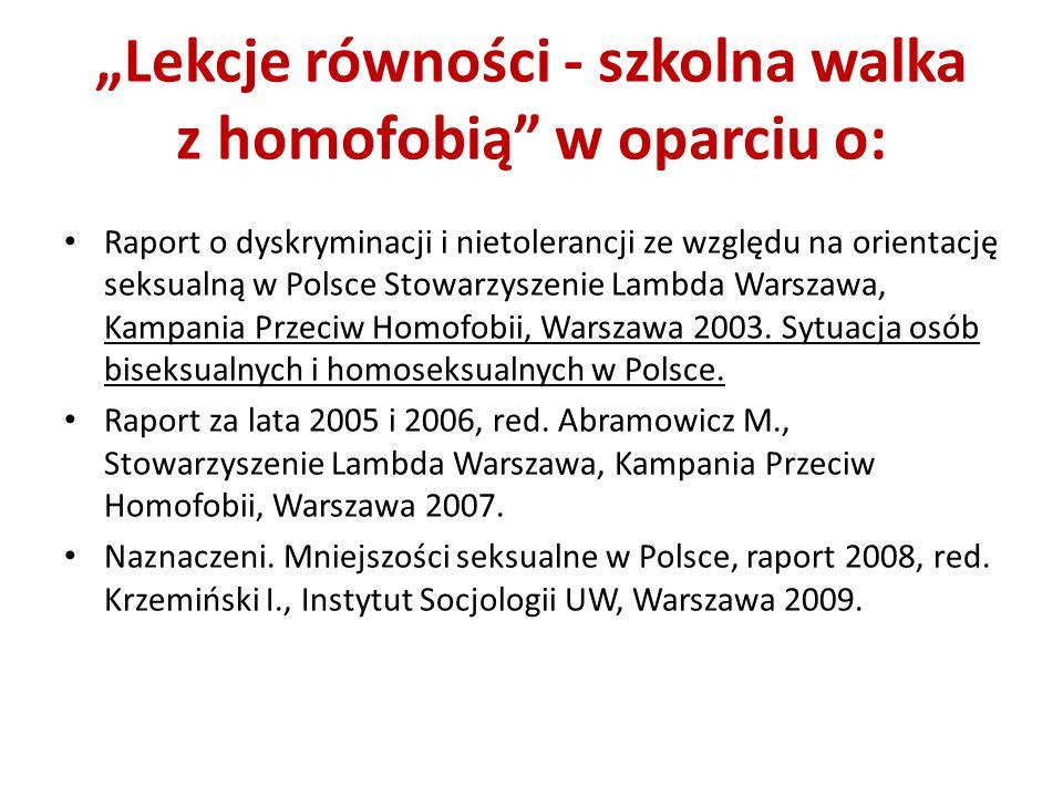 """""""Lekcje równości - szkolna walka z homofobią"""" w oparciu o: Raport o dyskryminacji i nietolerancji ze względu na orientację seksualną w Polsce Stowarzy"""