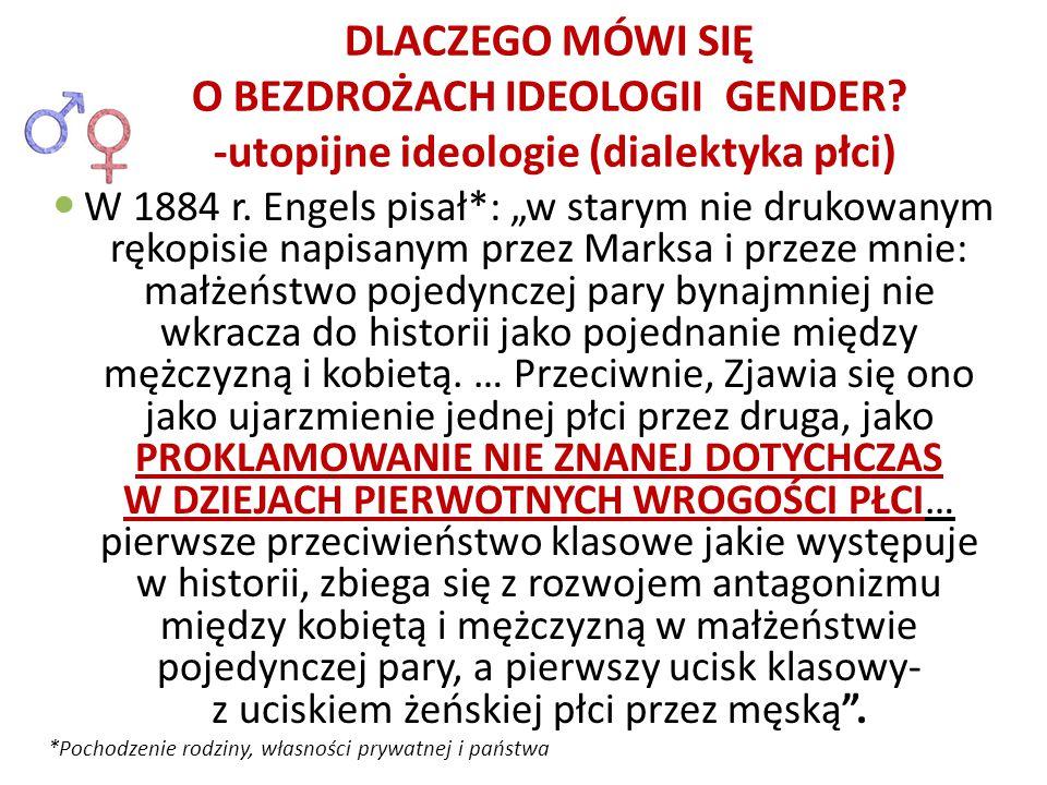 """DLACZEGO MÓWI SIĘ O BEZDROŻACH IDEOLOGII GENDER? -utopijne ideologie (dialektyka płci) W 1884 r. Engels pisał*: """"w starym nie drukowanym rękopisie nap"""