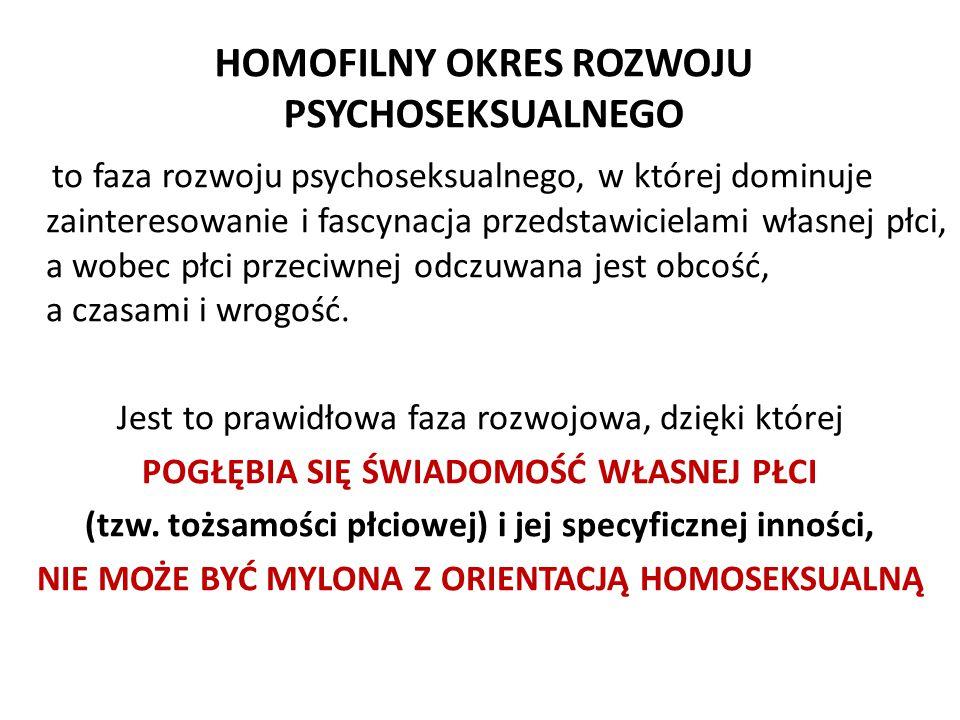 HOMOFILNY OKRES ROZWOJU PSYCHOSEKSUALNEGO to faza rozwoju psychoseksualnego, w której dominuje zainteresowanie i fascynacja przedstawicielami własnej