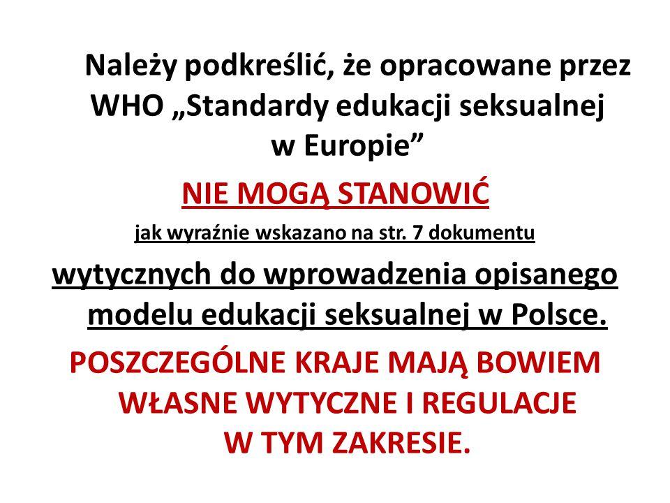 """Należy podkreślić, że opracowane przez WHO """"Standardy edukacji seksualnej w Europie"""" NIE MOGĄ STANOWIĆ jak wyraźnie wskazano na str. 7 dokumentu wytyc"""