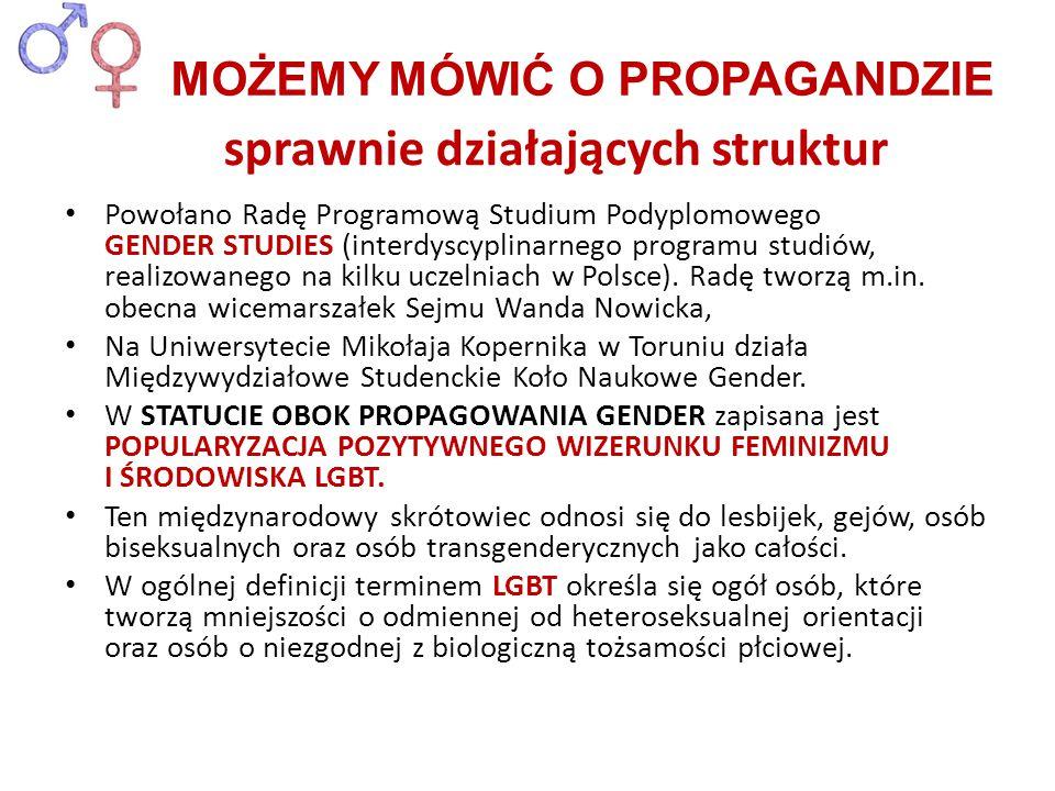 """propagowaniu seksualnej """"różnorodności – nadawaniu elastyczności tożsamości płciowej i seksualności -ZNACZY TO: ZNISZCZENIE TOŻSAMOŚCI PŁCIOWEJ MĘŻCZYZNY I KOBIETY), pluralizacji form współżycia (nie tylko między kobietą i mężczyzną), relacji i miłości (proponując uprawianie seksu """"poza kontekstem małżeństwa) - ZNACZY TO: LIKWIDACJĘ MAŁŻEŃSTWA I RODZINY usuwania granic przynależności kulturowej, etnicznej i religijnej - ZNACZY TO: NISZCZENIE FUNDAMENTALNYCH WARTOŚCI W SPOŁECZEŃSTWIE Popularyzacja pozytywnego wizerunku środowiska LGBT poprzez angażowanie się na rzecz:"""