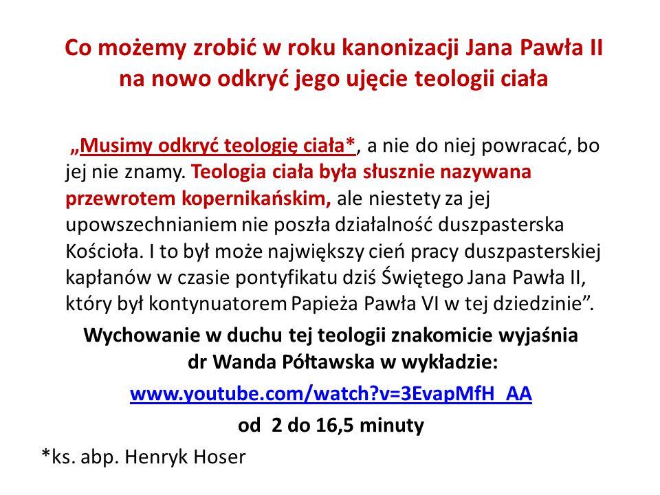 """Co możemy zrobić w roku kanonizacji Jana Pawła II na nowo odkryć jego ujęcie teologii ciała """"Musimy odkryć teologię ciała*, a nie do niej powracać, bo"""