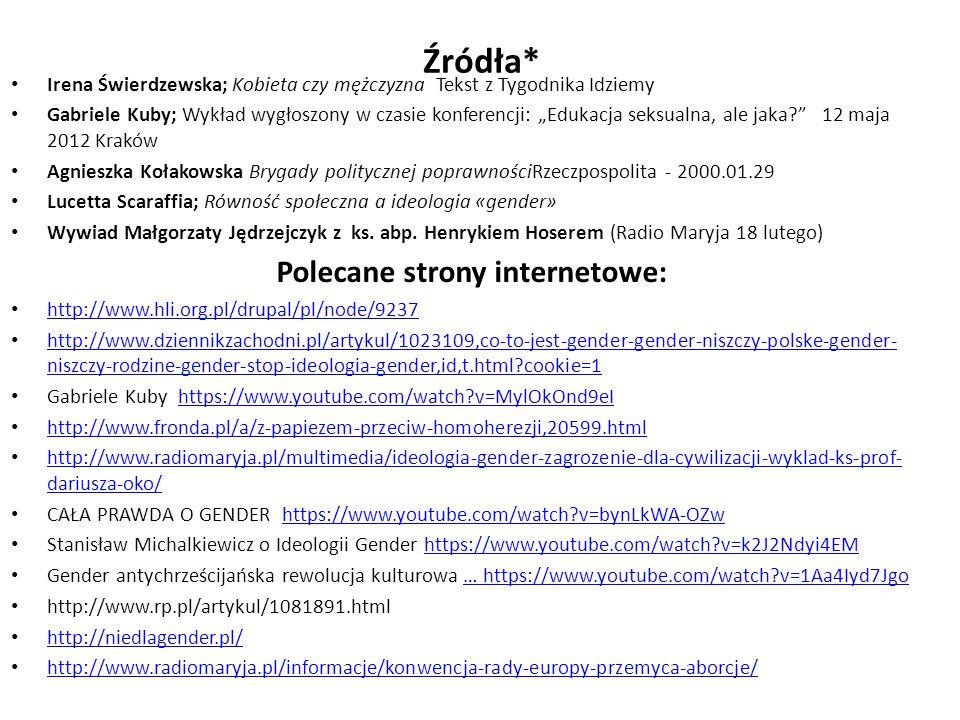 """Źródła* Irena Świerdzewska; Kobieta czy mężczyzna Tekst z Tygodnika Idziemy Gabriele Kuby; Wykład wygłoszony w czasie konferencji: """"Edukacja seksualna"""