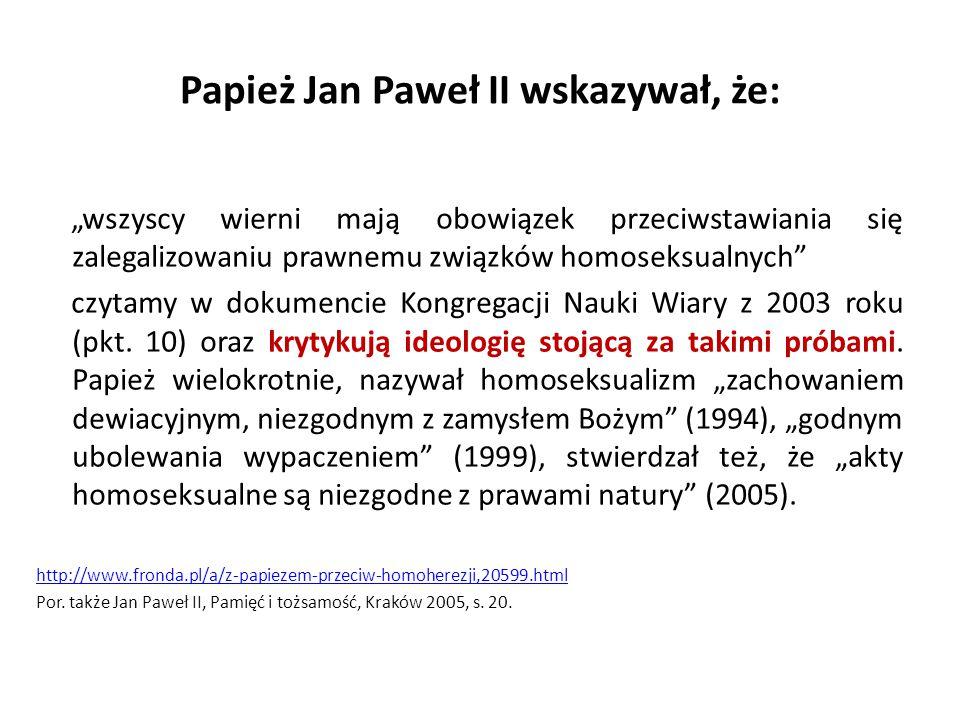 """Papież Jan Paweł II wskazywał, że: """"wszyscy wierni mają obowiązek przeciwstawiania się zalegalizowaniu prawnemu związków homoseksualnych"""" czytamy w do"""