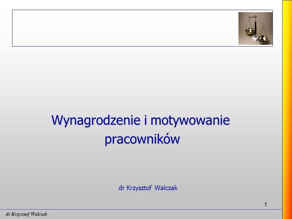 1 Wynagrodzenie i motywowanie pracowników dr Krzysztof Walczak