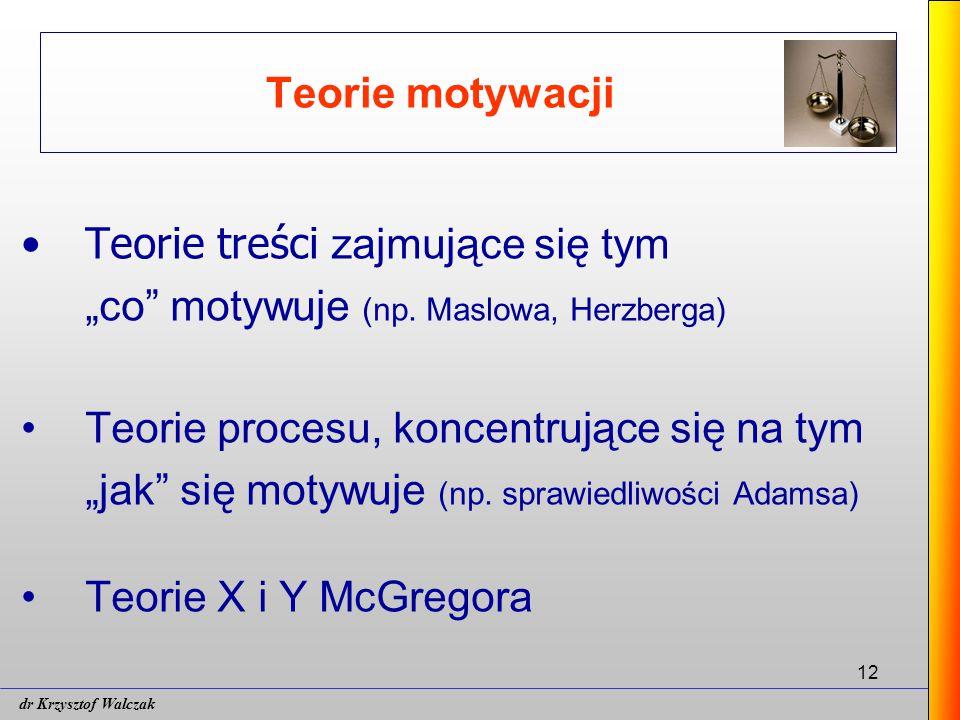 """12 Teorie motywacji Teorie treści zajmujące się tym """"co motywuje (np."""