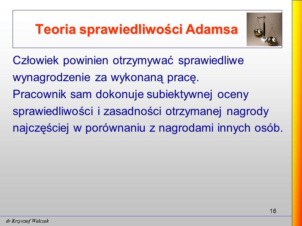 16 Teoria sprawiedliwości Adamsa Człowiek powinien otrzymywać sprawiedliwe wynagrodzenie za wykonaną pracę.