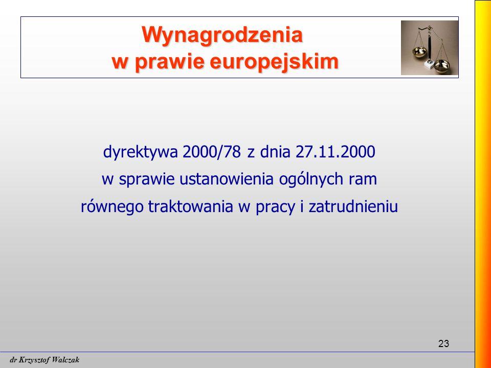 23 Wynagrodzenia w prawie europejskim dyrektywa 2000/78 z dnia 27.11.2000 w sprawie ustanowienia ogólnych ram równego traktowania w pracy i zatrudnieniu dr Krzysztof Walczak