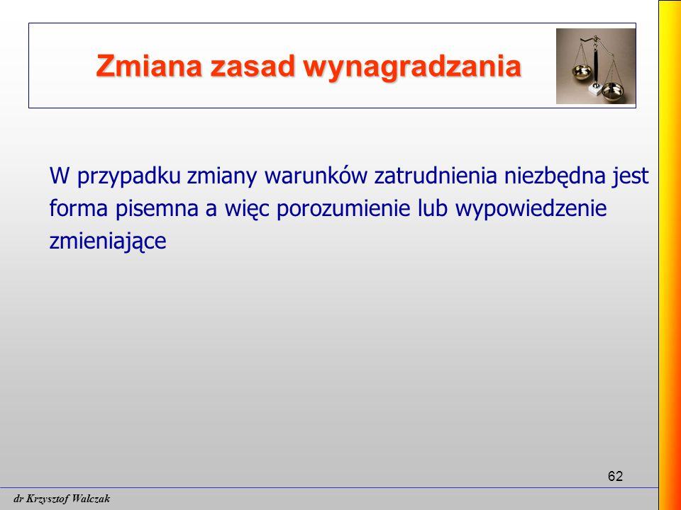 62 Zmiana zasad wynagradzania W przypadku zmiany warunków zatrudnienia niezbędna jest forma pisemna a więc porozumienie lub wypowiedzenie zmieniające dr Krzysztof Walczak