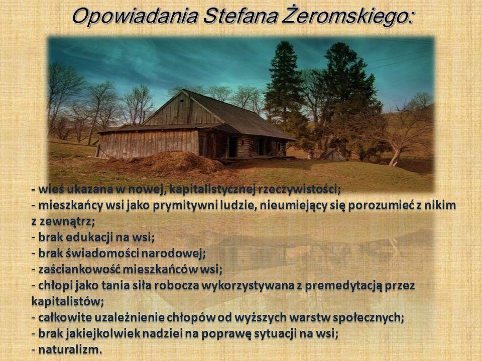 - wieś ukazana w nowej, kapitalistycznej rzeczywistości; - mieszkańcy wsi jako prymitywni ludzie, nieumiejący się porozumieć z nikim z zewnątrz; - bra