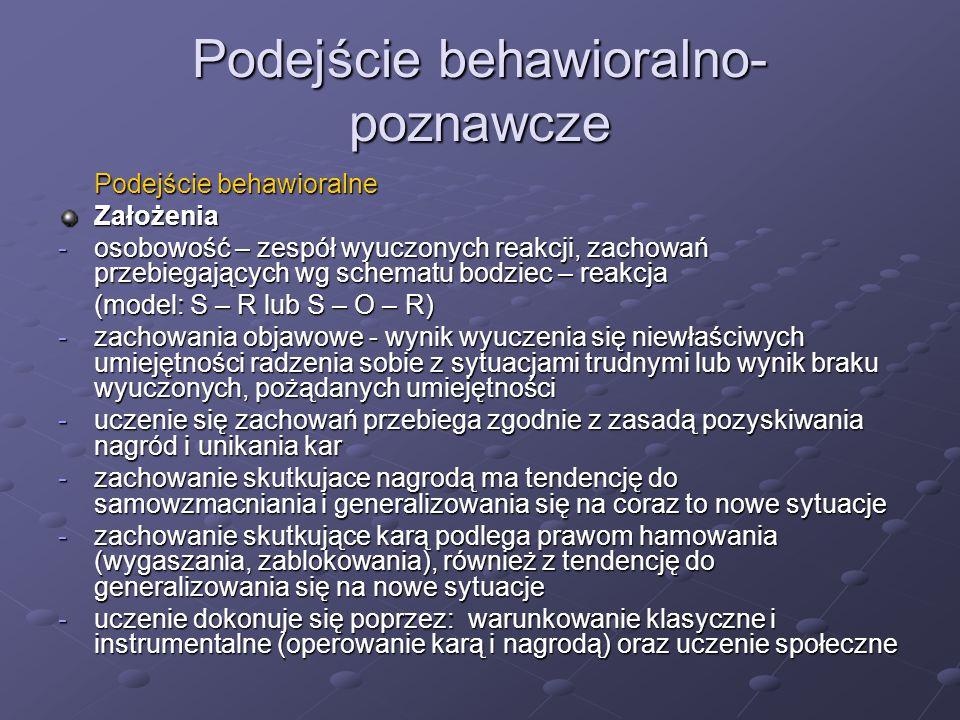 Podejście behawioralno- poznawcze Podejście behawioralne Założenia -osobowość – zespół wyuczonych reakcji, zachowań przebiegających wg schematu bodzie