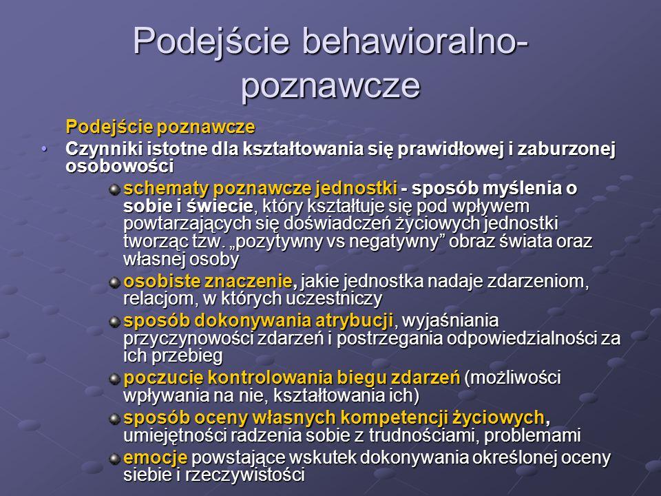 Podejście behawioralno- poznawcze Podejście poznawcze Czynniki istotne dla kształtowania się prawidłowej i zaburzonej osobowościCzynniki istotne dla k