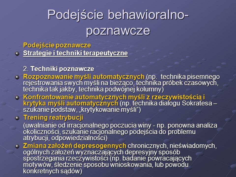 Podejście behawioralno- poznawcze Podejście poznawcze Strategie i techniki terapeutyczne 2. Techniki poznawcze Rozpoznawanie myśli automatycznych (np.