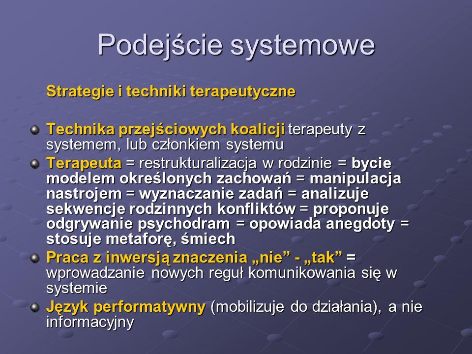 Podejście systemowe Strategie i techniki terapeutyczne Technika przejściowych koalicji terapeuty z systemem, lub członkiem systemu Terapeuta = restruk