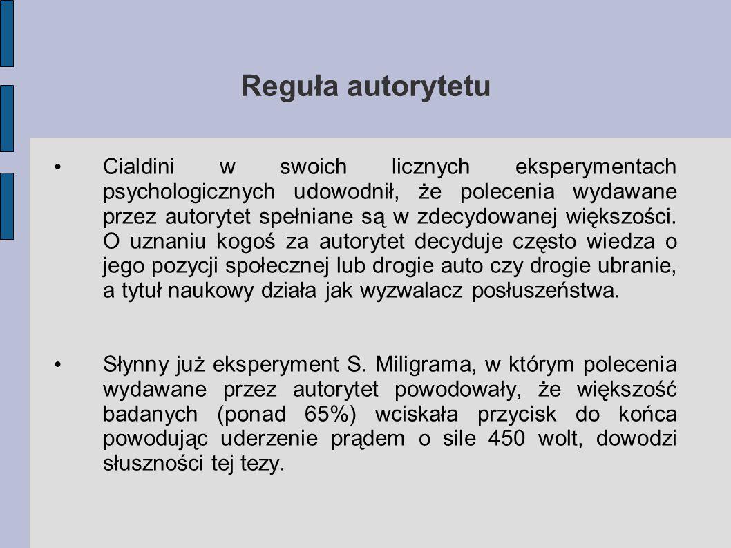 Reguła autorytetu Cialdini w swoich licznych eksperymentach psychologicznych udowodnił, że polecenia wydawane przez autorytet spełniane są w zdecydowanej większości.