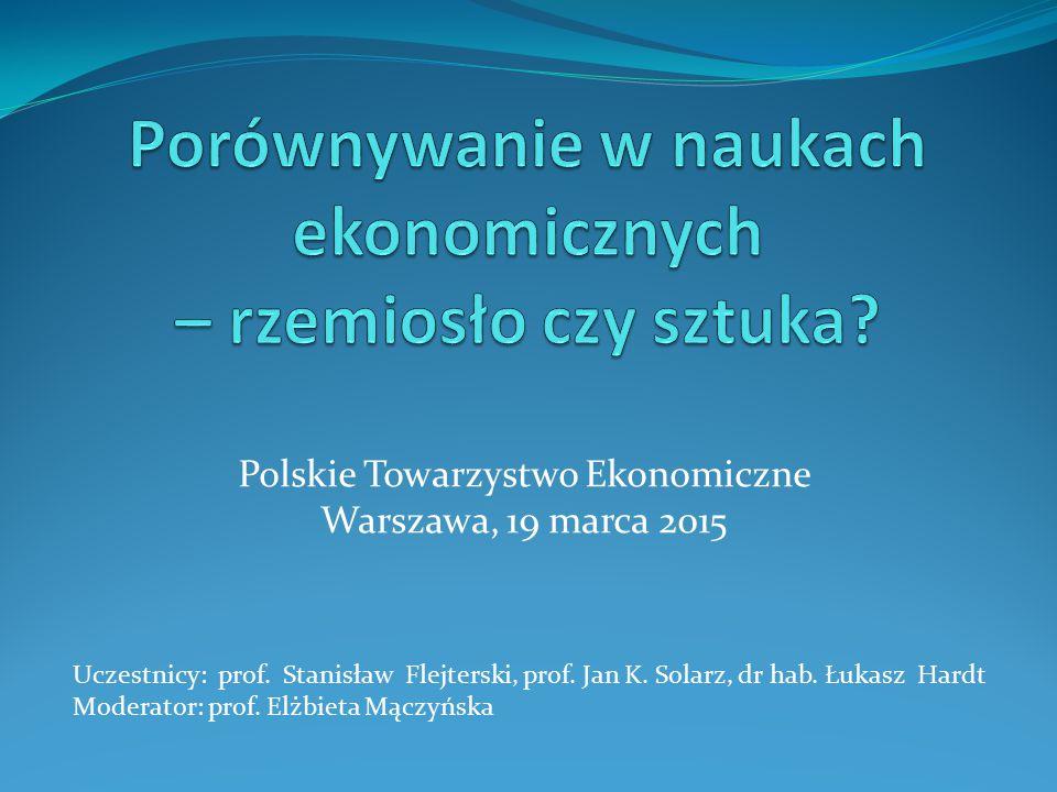 Polskie Towarzystwo Ekonomiczne Warszawa, 19 marca 2015 Uczestnicy: prof. Stanisław Flejterski, prof. Jan K. Solarz, dr hab. Łukasz Hardt Moderator: p