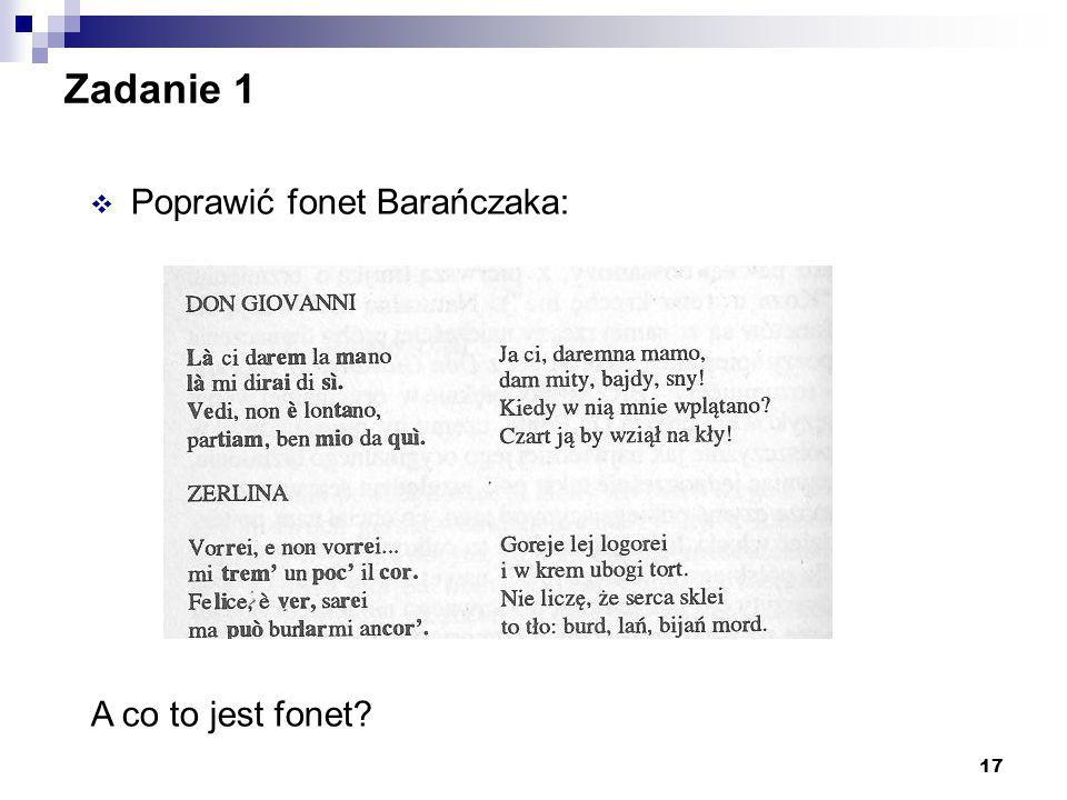 17 Zadanie 1  Poprawić fonet Barańczaka: A co to jest fonet?