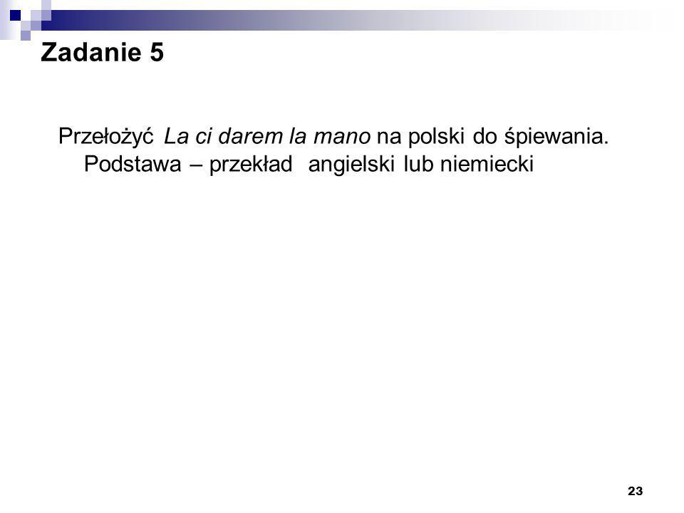 23 Zadanie 5 Przełożyć La ci darem la mano na polski do śpiewania. Podstawa – przekład angielski lub niemiecki