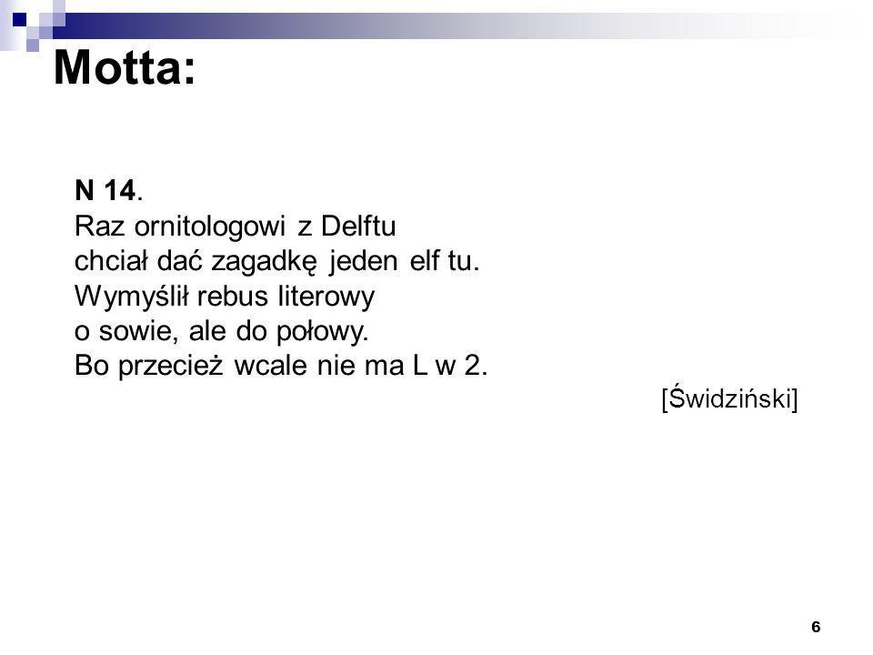 6 Motta: N 14. Raz ornitologowi z Delftu chciał dać zagadkę jeden elf tu. Wymyślił rebus literowy o sowie, ale do połowy. Bo przecież wcale nie ma L w