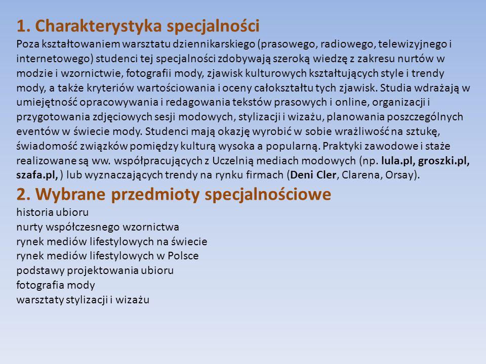 1. Charakterystyka specjalności Poza kształtowaniem warsztatu dziennikarskiego (prasowego, radiowego, telewizyjnego i internetowego) studenci tej spec