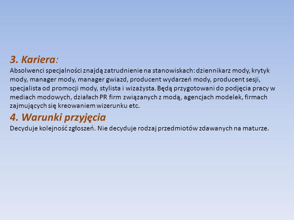 3. Kariera: Absolwenci specjalności znajdą zatrudnienie na stanowiskach: dziennikarz mody, krytyk mody, manager mody, manager gwiazd, producent wydarz