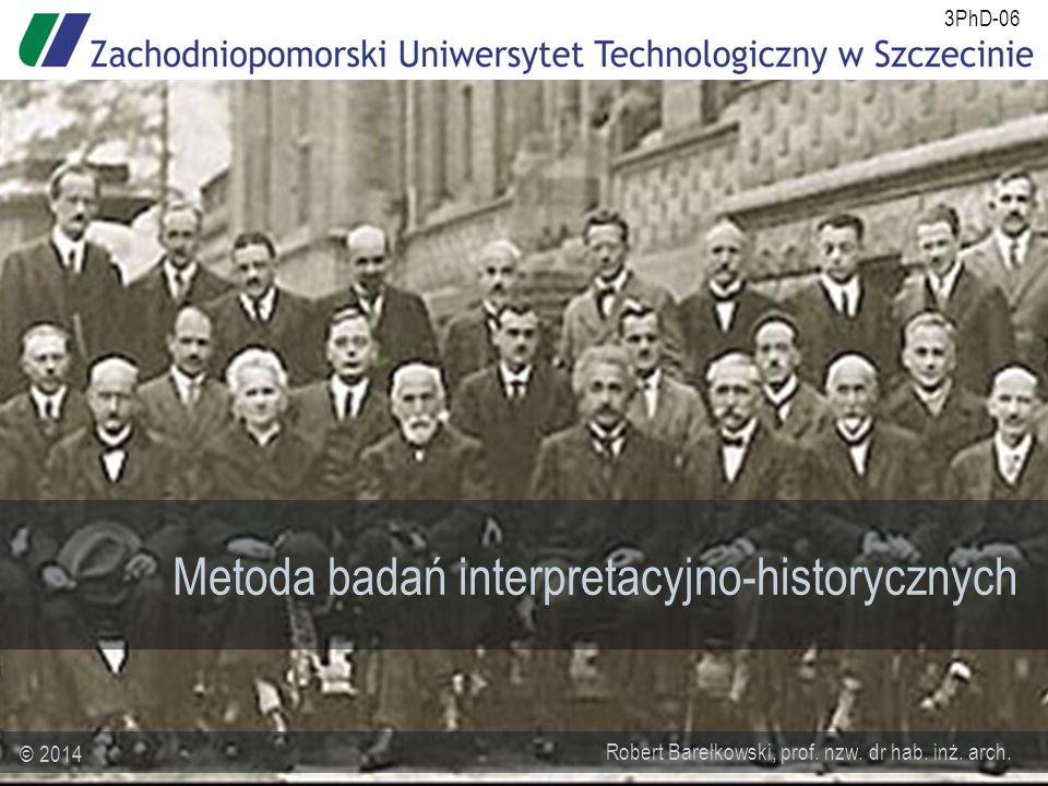 Metoda badań interpretacyjno-historycznych Robert Barełkowski, prof.