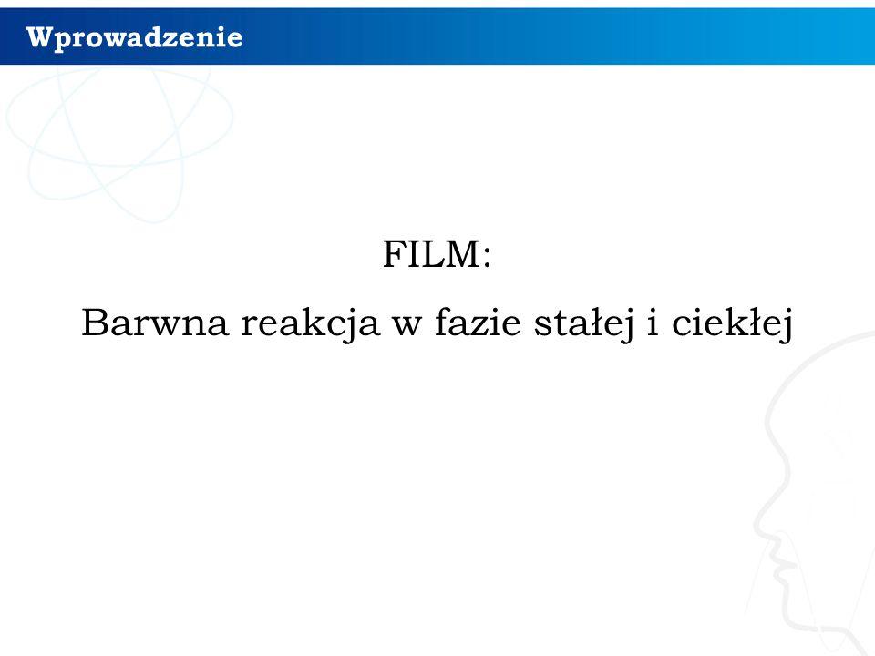 Wprowadzenie FILM: Barwna reakcja w fazie stałej i ciekłej 3