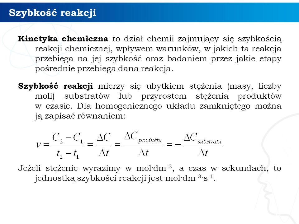 Szybkość reakcji Kinetyka chemiczna to dział chemii zajmujący się szybkością reakcji chemicznej, wpływem warunków, w jakich ta reakcja przebiega na jej szybkość oraz badaniem przez jakie etapy pośrednie przebiega dana reakcja.
