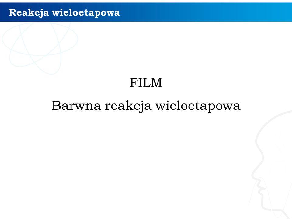 Reakcja wieloetapowa FILM Barwna reakcja wieloetapowa 7