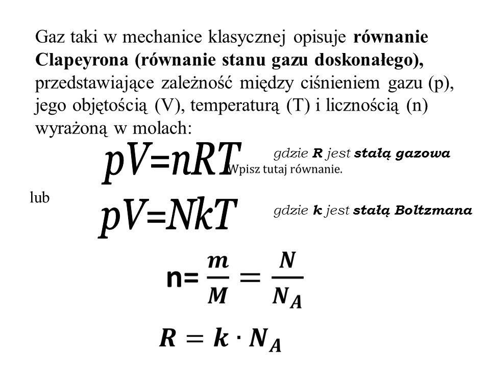 Gaz taki w mechanice klasycznej opisuje równanie Clapeyrona (równanie stanu gazu doskonałego), przedstawiające zależność między ciśnieniem gazu (p), jego objętością (V), temperaturą (T) i licznością (n) wyrażoną w molach: gdzie R jest stałą gazowa lub gdzie k jest stałą Boltzmana