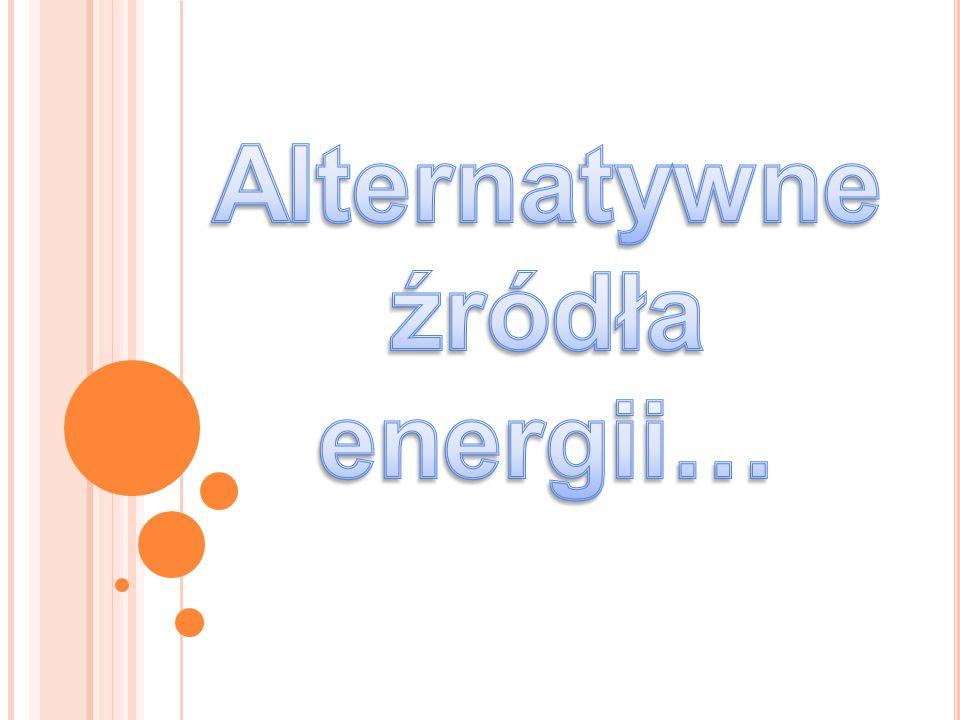 Alternatywne źródło energii - rodzaj pozyskiwania energii niezależny od dużych, instytucjonalnych dostawców.
