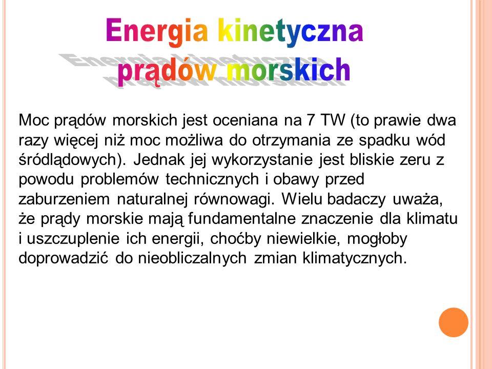 Moc prądów morskich jest oceniana na 7 TW (to prawie dwa razy więcej niż moc możliwa do otrzymania ze spadku wód śródlądowych). Jednak jej wykorzystan