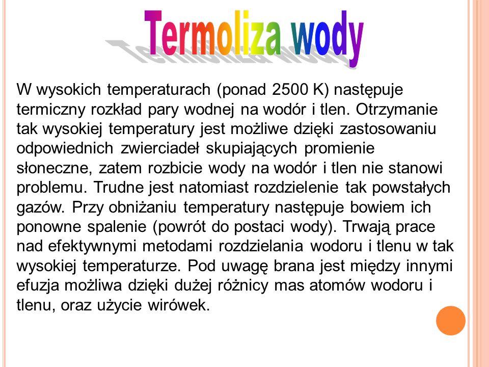 W wysokich temperaturach (ponad 2500 K) następuje termiczny rozkład pary wodnej na wodór i tlen. Otrzymanie tak wysokiej temperatury jest możliwe dzię
