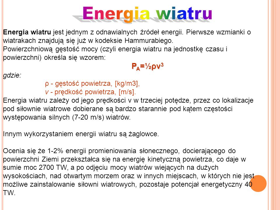 Energia wiatru jest jednym z odnawialnych źródeł energii. Pierwsze wzmianki o wiatrakach znajdują się już w kodeksie Hammurabiego. Powierzchniową gęst