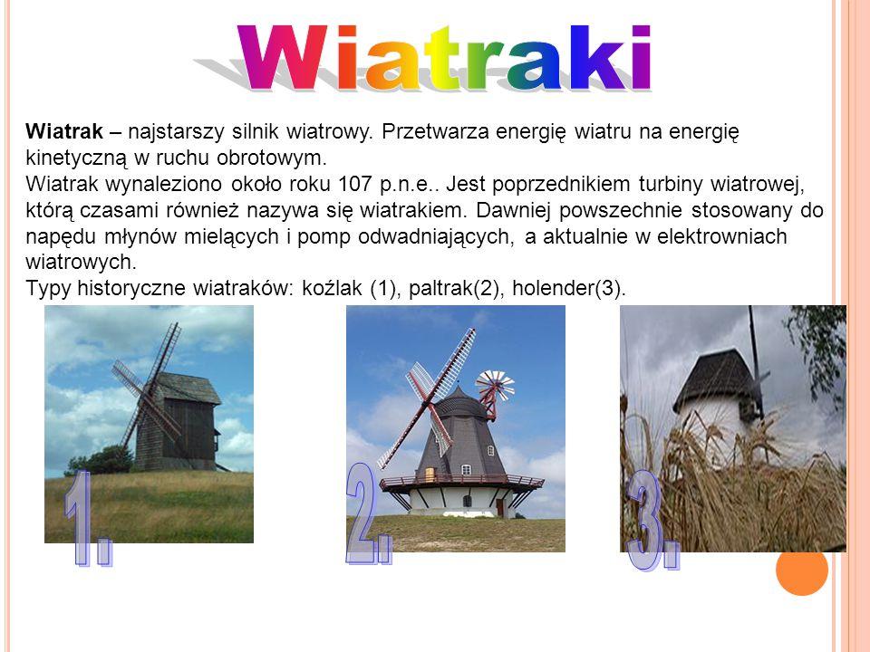 Wiatrak – najstarszy silnik wiatrowy. Przetwarza energię wiatru na energię kinetyczną w ruchu obrotowym. Wiatrak wynaleziono około roku 107 p.n.e.. Je