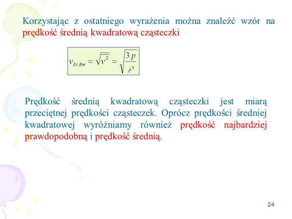 24 Korzystając z ostatniego wyrażenia można znaleźć wzór na prędkość średnią kwadratową cząsteczki Prędkość średnią kwadratową cząsteczki jest miarą p