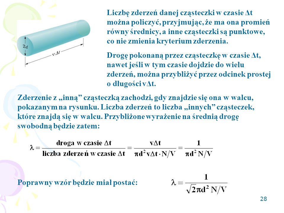 28 Liczbę zderzeń danej cząsteczki w czasie Δt można policzyć, przyjmując, że ma ona promień równy średnicy, a inne cząsteczki są punktowe, co nie zmi