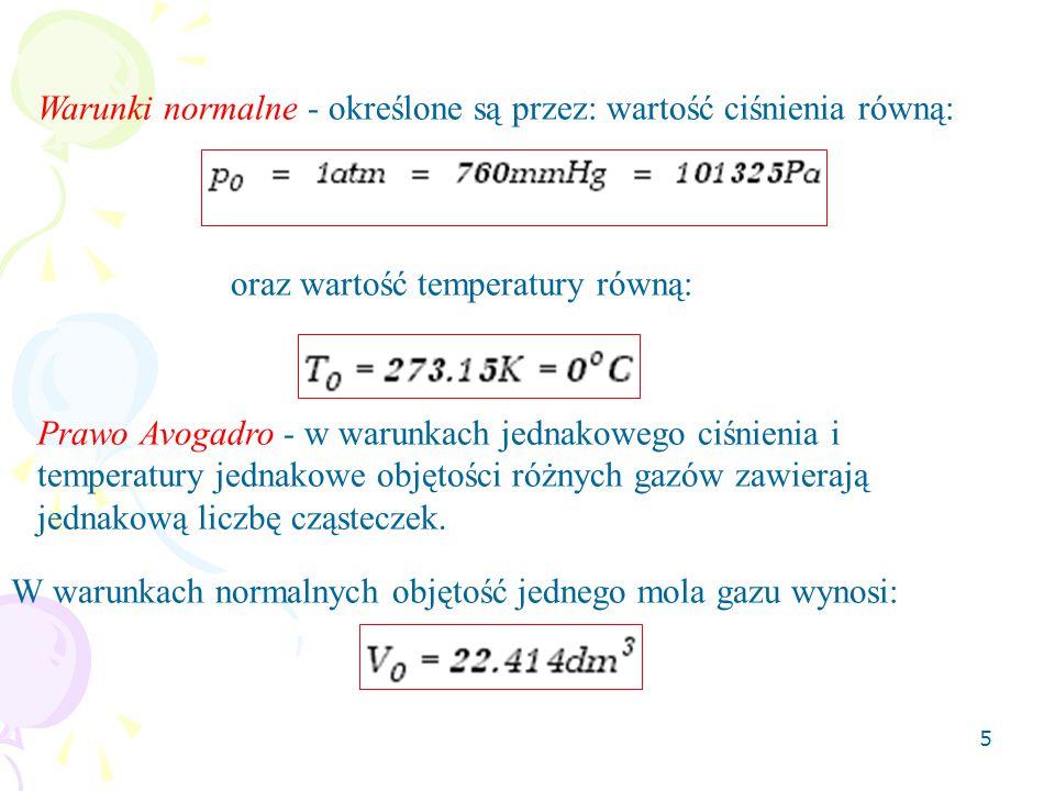 5 Warunki normalne - określone są przez: wartość ciśnienia równą: oraz wartość temperatury równą: Prawo Avogadro - w warunkach jednakowego ciśnienia i