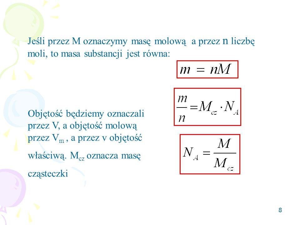 8 Jeśli przez M oznaczymy masę molową a przez n liczbę moli, to masa substancji jest równa: Objętość będziemy oznaczali przez V, a objętość molową prz