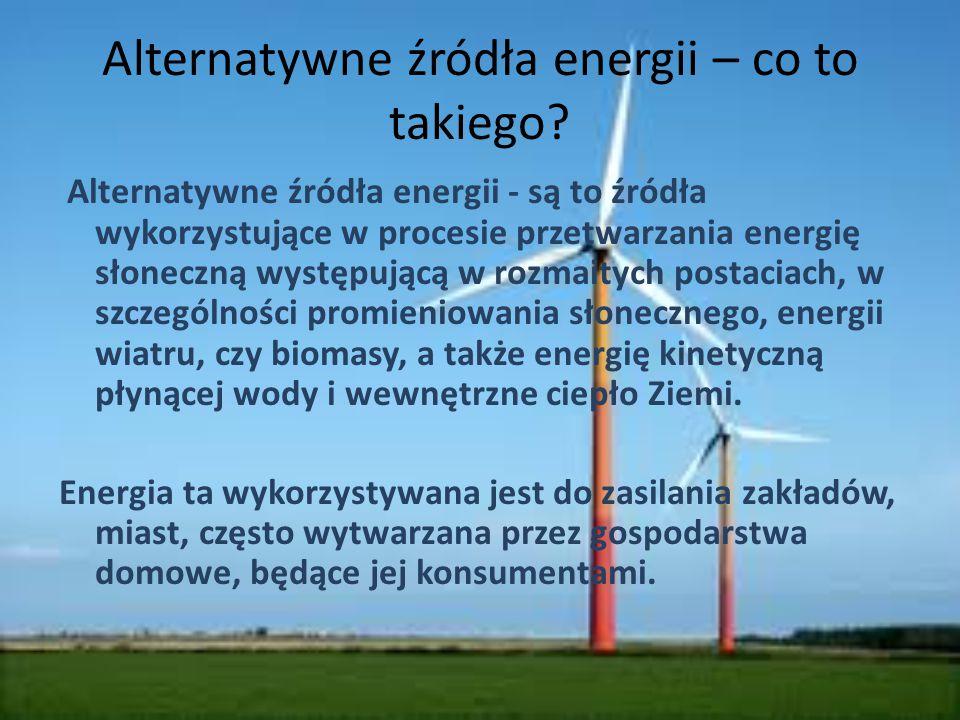 Alternatywne źródła energii – co to takiego? Alternatywne źródła energii - są to źródła wykorzystujące w procesie przetwarzania energię słoneczną wyst